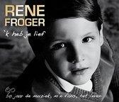 Rene Froger - Ik Heb Je Lief